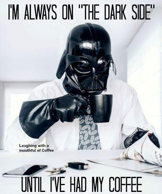 Darth Vader meme coffee quote. | Coffee Quotes in 2019 | Coffee ... #blackCoffee