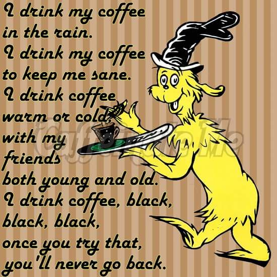 Dr Seuss meme funny coffee quote.   Coffee in 2019   Coffee ... #blackCoffee