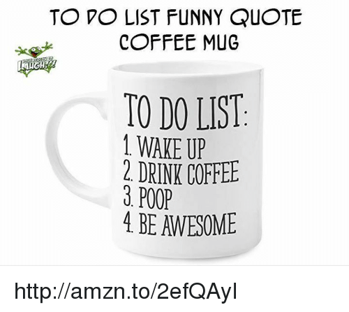To PO LIST FUNNY QuOTE COFFEE MUG TO DO WAKE UP 2 DRINK COFFEE ... #blackCoffee