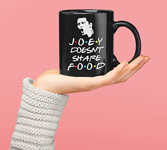 Amazon.com: Friends-Quote Joey-Doesn't Share-Food Meme-Funny ... #blackCoffee