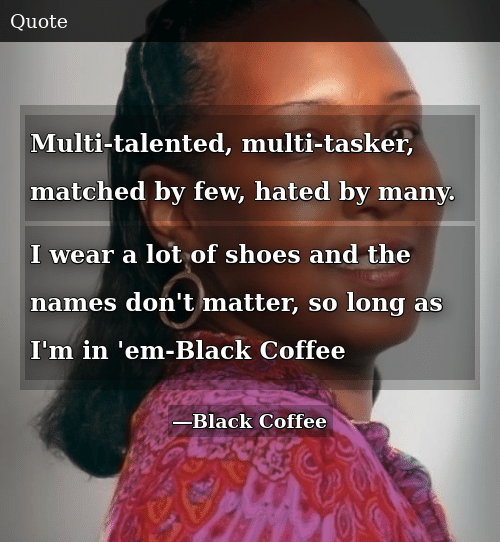 Multi-Talented Multi-Tasker Matched by Few Hated by Many I Wear a ... #blackCoffee