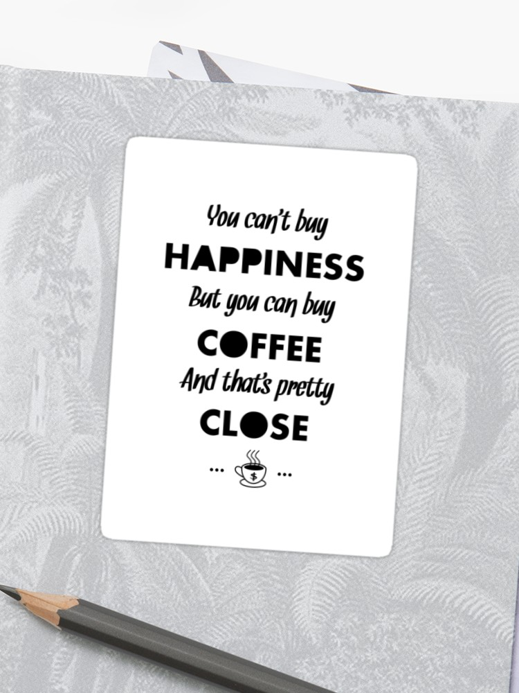 You Can't Buy Happiness But You Can Buy Coffee - Funny Coffee ... #blackCoffee