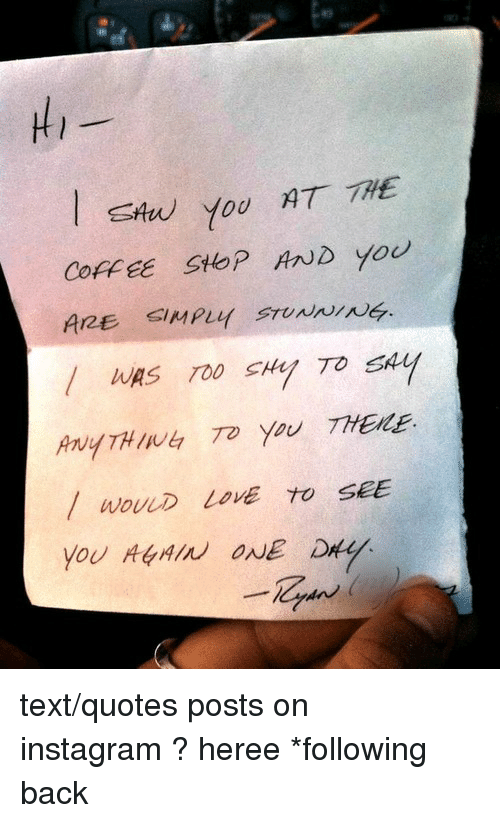 Hi SHuw YoU AT THE COFFEE SHoP AND You I WAS TOO SHY TO SAY ... #coffeeShop