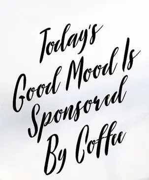 Coffee quotes, mood, funny print coffee, Today's Good Mood Is ... #coffeeShop