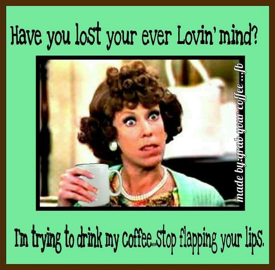 Carol Burnett meme coffee quote. | Coffee Quotes in 2019 | Coffee ... #coffeeShop