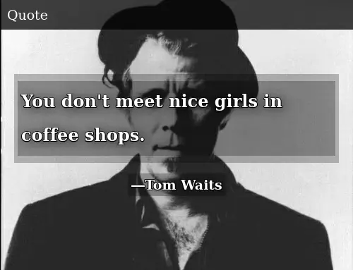 You Don't Meet Nice Girls in Coffee Shops | Donald Trump Meme on ME.ME #coffeeShop