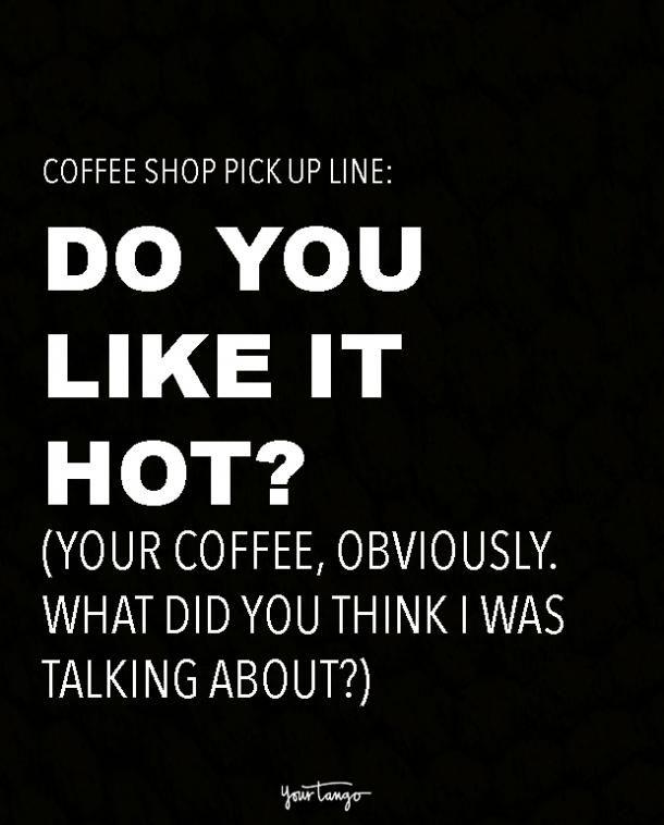 5 Hot & Steamy Coffee Shop Pickup Lines | Memes → | Coffee Shop ... #coffeeShop