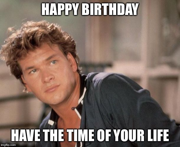 Patrick Swayze Meme Generator - Imgflip   Happy Birthday ... #birthdayCoffee