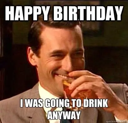 drunk-birthday-funny-meme - 2HappyBirthday #birthdayCoffee