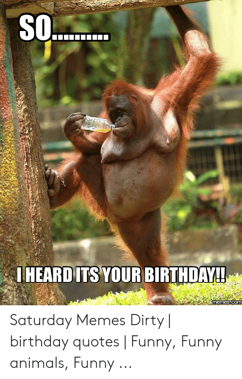 S0 HEARD ITS YOUR BIRTHDAY! Saturday Memes Dirty | Birthday Quotes ... #birthdayCoffee