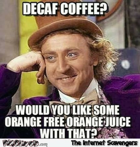 Funny decaf coffee meme | PMSLweb #decafCoffee