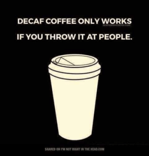 25+ Best Decaf Coffee Memes | Turkey Bacon Memes, Zero Tolerance ... #decafCoffee