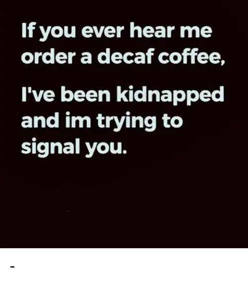 Best coffee Memes #decafCoffee