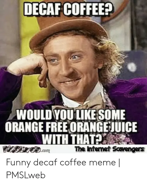 DECAF COFFEE? WOULD YOULIKE SOME ORANGE FREE ORANGE JUICE WITH ... #decafCoffee