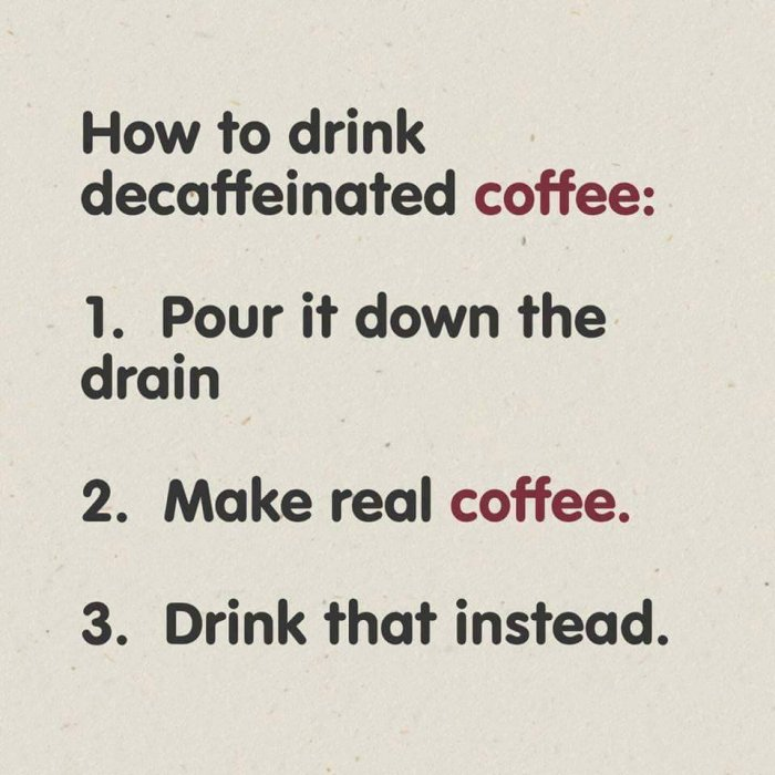 How to drink decaffeinated coffee - Meme Collection #decafCoffee