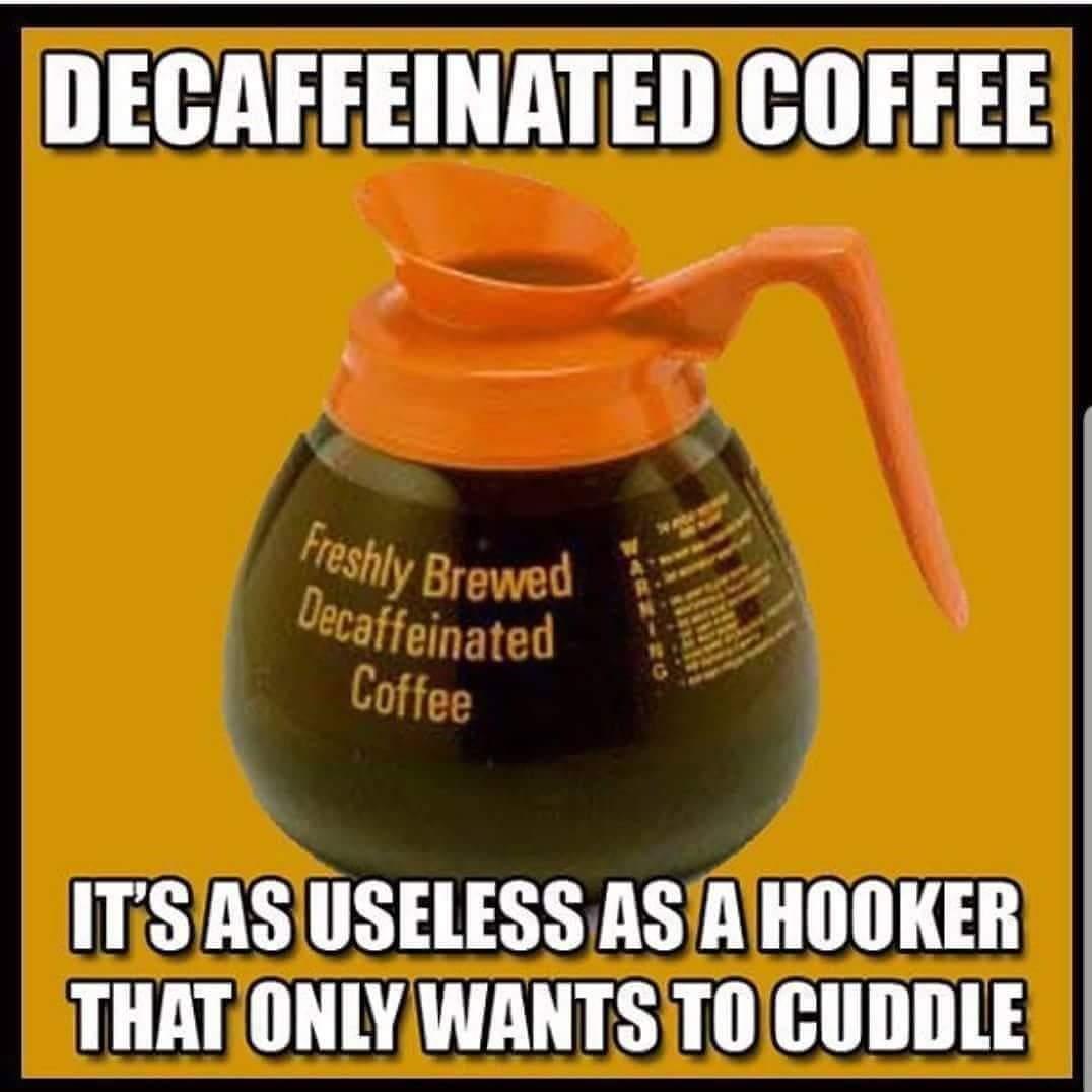 Fucking decaf - Meme by ArcherDevil :) Memedroid #decafCoffee