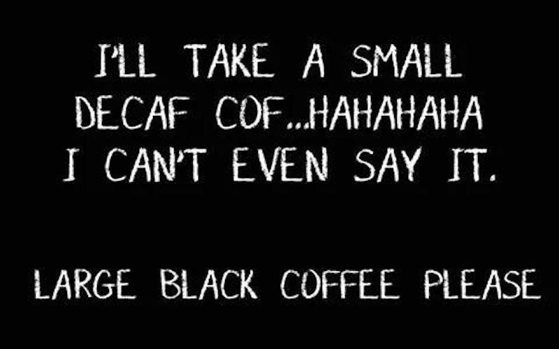 10 memes that decaf drinkers just wouldn't understand | Humor ... #decafCoffee