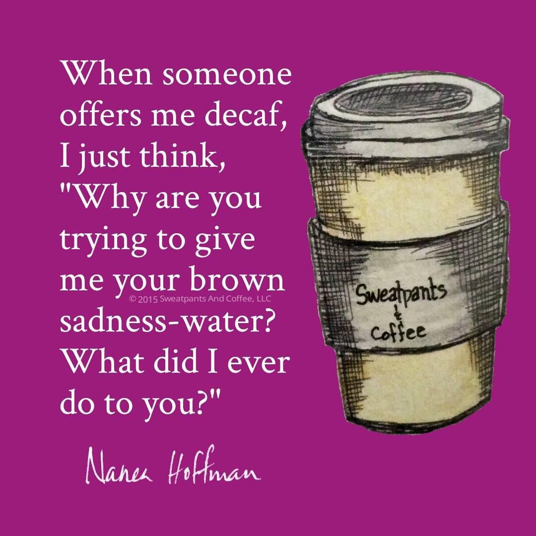 Decaf? You mean brown sadness water? | Coffee fun ☕️ | Decaf ... #decafCoffee