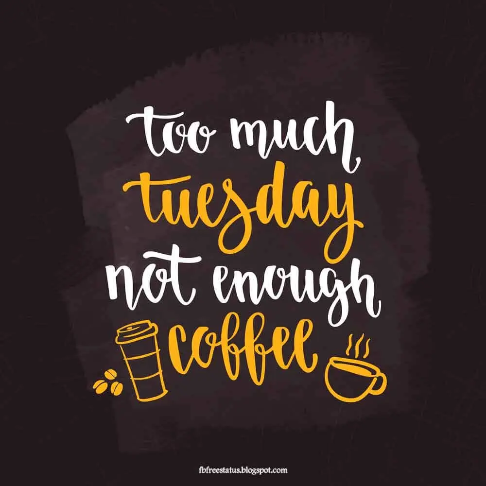 Funny Tuesday Quotes to be Happy on Tuesday Morning | weekly ... #tooMuchCoffee