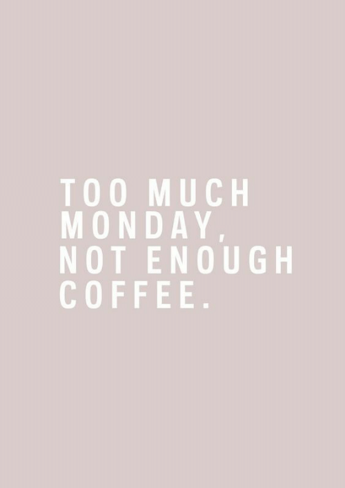 TOO MUCH MONDAY NOT ENOUGH COFFEE | Too Much Meme on ME.ME #tooMuchCoffee