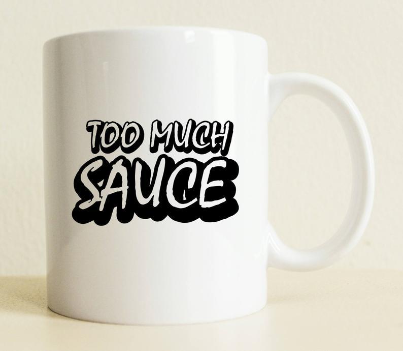Sassy Mug Large mug Too Much Sauce Meme Mug Positive | Etsy #tooMuchCoffee