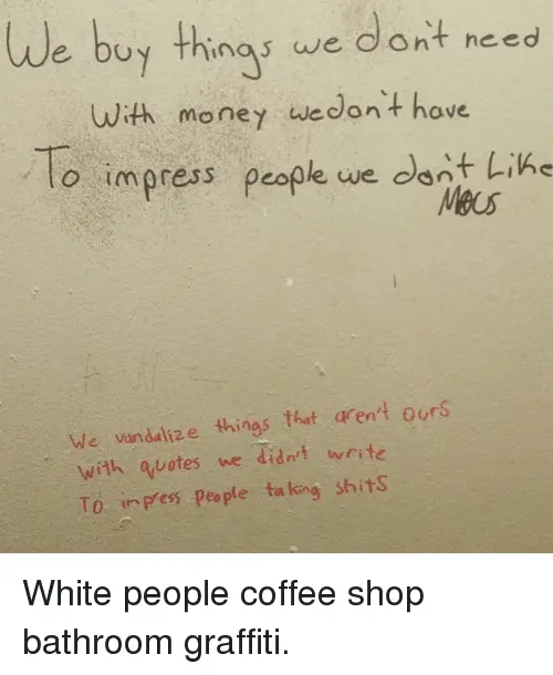 We Buy Thing We Dont Need With Money We Don't Have O Impress ... #funnyCoffeeShop