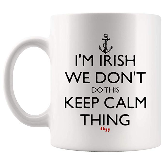 Amazon.com: Irish Don't Calm Thing Keep calm Calm down World ... #irishCoffee