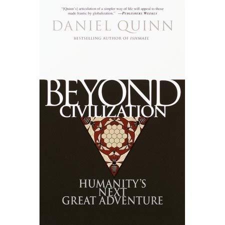 Beyond Civilization: Humanity's Next Great Adventure by Daniel Quinn #irishCoffee