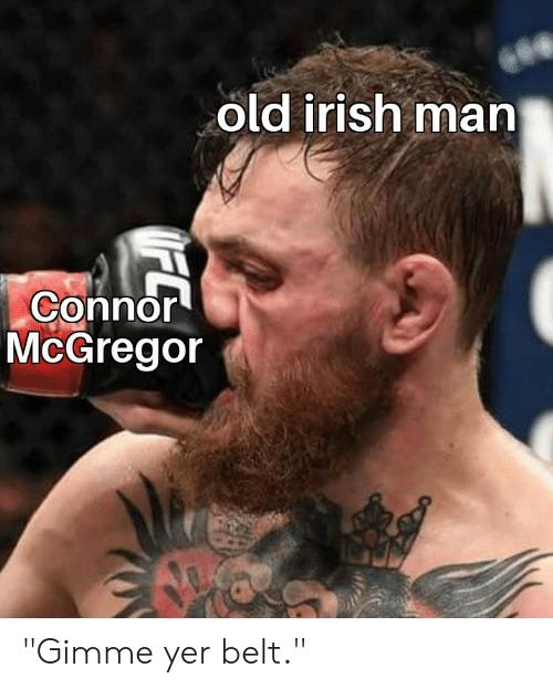 Old Irish Man Connor McGregor Gimme Yer Belt | Irish Meme on ME.ME #irishCoffee