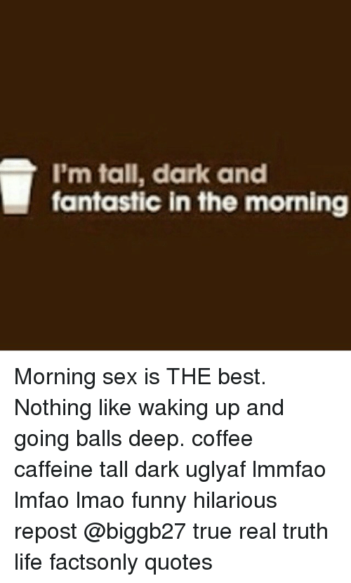 I'm Tall Dark and Fantastic in the Morning Morning Sex Is THE Best ... #darkCoffee
