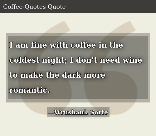 I Am Fine With Coffee in the Coldest Night I Don't Need Wine to ... #darkCoffee