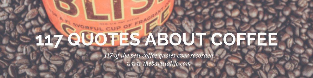 Barista Life's Top 117 Coffee Quotes #coffeeBean