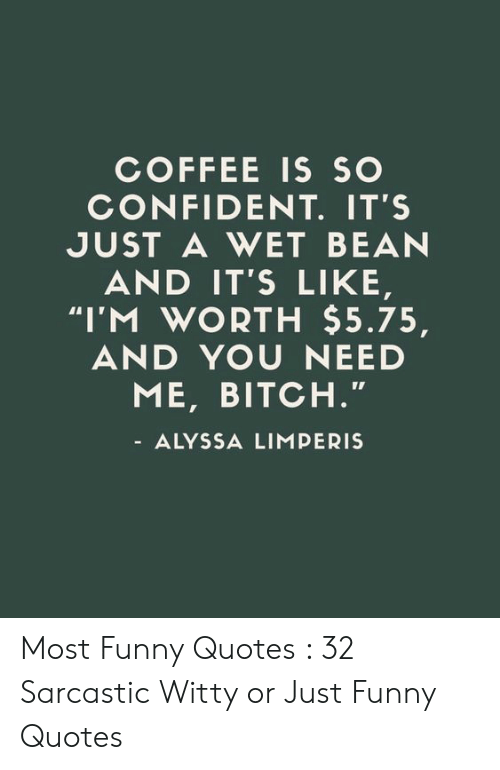 COFFEE IS SO CONFIDENT IT'S JUST a WET BEAN AND IT'S LIKE I'M ... #coffeeBean