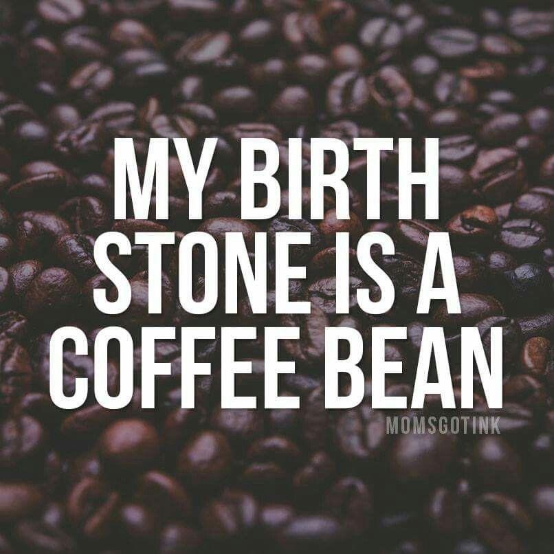 My birthstone is a coffee bean. | Coffeeee ☕️ in 2019 | Coffee ... #coffeeBean