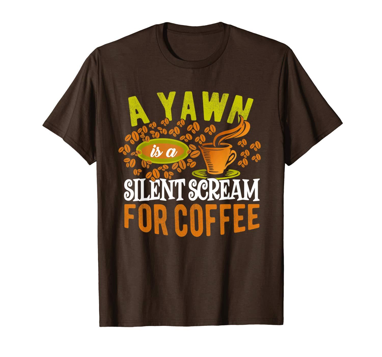 Amazon.com: Yawn Silent Scream Coffee Drinker Quote Saying Meme T ... #coffeeBean