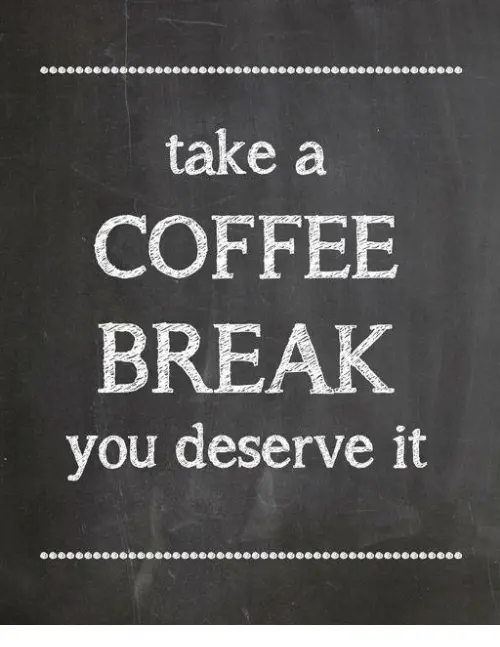 Take a COFFEE BREAK You Deserve It   Meme on ME.ME #coffeeBreak