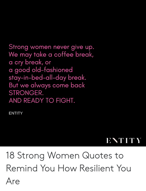 Strong Women Never Give Up We May Take a Coffee Break a Cry Break ... #coffeeBreak