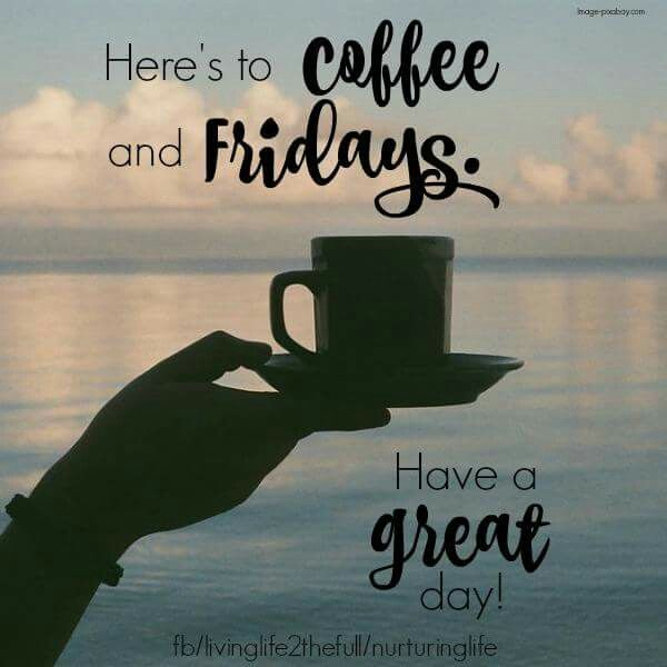 Heres To Coffee And Fridays | Quotes in 2019 | Friday coffee ... #coffeeBreak