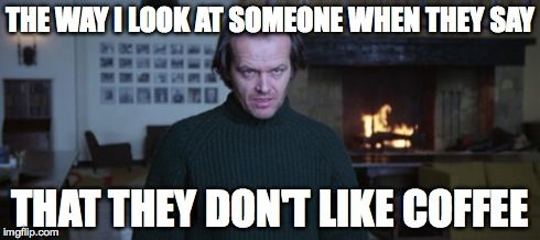 Jack Nicholson from The Shining with a quote about coffee. | Funny ... #coffeeBreak