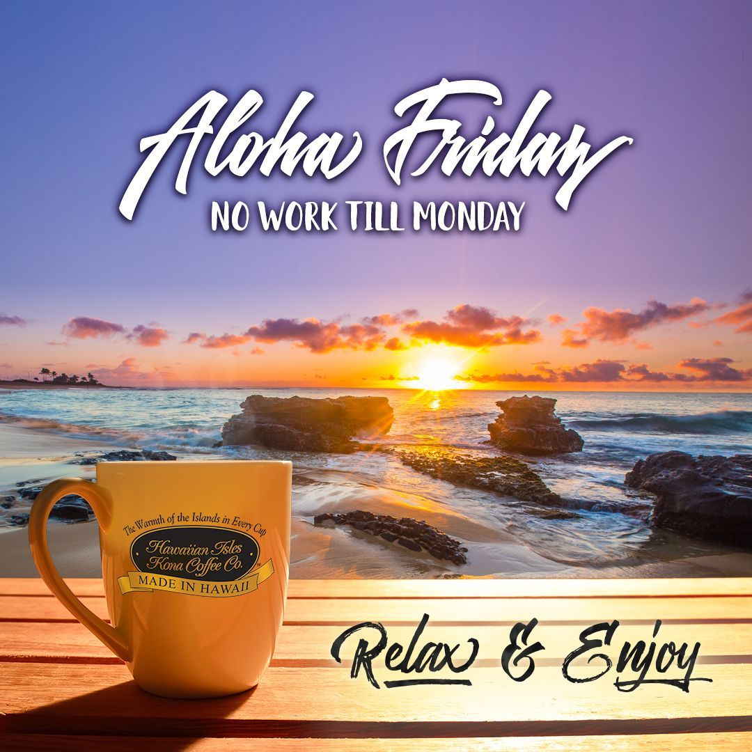 Aloha Friday | Friday | Friday coffee quotes, Friday coffee, Kona ... #coffeeBreak