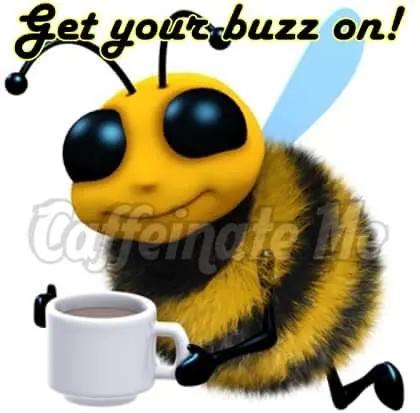 Get your buzz on! Bumble bee meme coffee quote. | Cartoon Coffee ... #coffeeBuzz