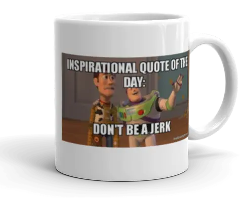 Inspirational quote of the day: Don't be a jerk - Buzz and Woody ... #coffeeBuzz