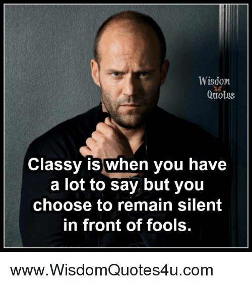 Wisdom Quotes Classy Is When You Have a Lot to Say but You Choose ... #coffeeBuzz