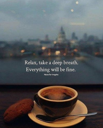 Inspirational Positive Quotes :Relax take a deep breath. – Success ... #coffeeBreath