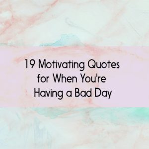 Having A Bad Day? 19 Motivating Quotes To Turnaround Bad Days #coffeeBreath