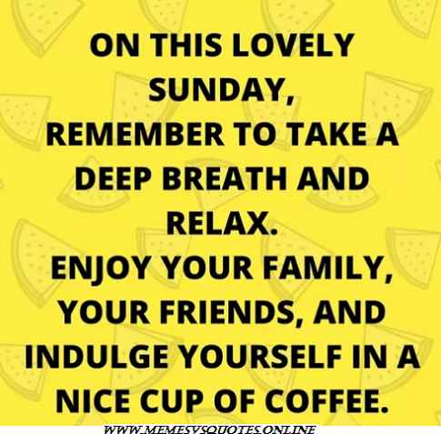 List Of Best Inspirational Sunday Quotes That Make Your Sunday ... #coffeeBreath