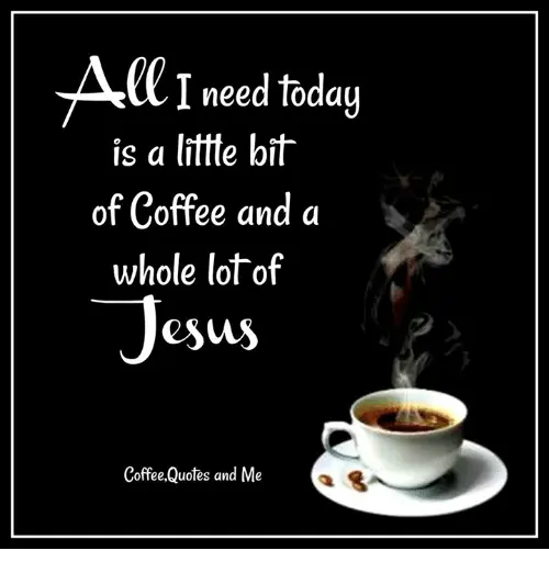 CI Need Today Is a Lite Bit of Coffee and a Whole Lot of Esus ... #needCoffee