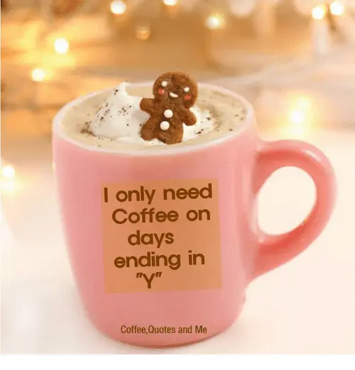 I Only Need Coffee on Days Ending in TY CoffeeQuotes and Me | Meme ... #needCoffee