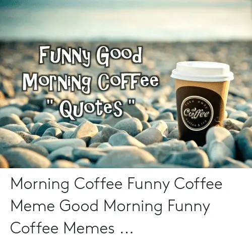 FUNNy Good MOrNNg COFFee Quotes Coffee E E 8 Morning Coffee Funny ... #sarcasticCoffee
