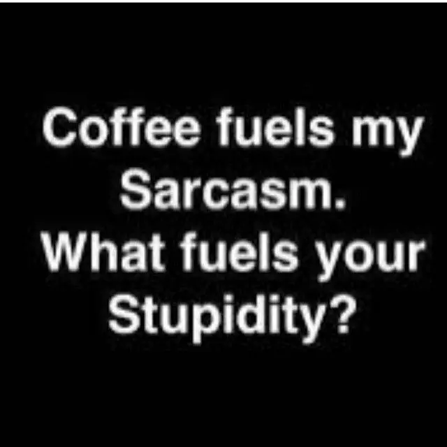 Coffee fuels my Sarcasm. What fuels your Stupidity? ☕️ | Funny ... #sarcasticCoffee